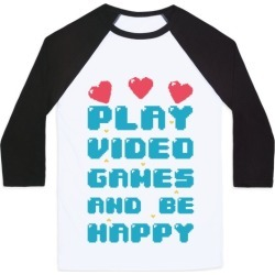 Play Video Games And Be Happy Baseball Tee from LookHUMAN found on GamingScroll.com from LookHUMAN for $29.99