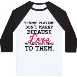 Tennis Players Don't Marry Baseball Tee from LookHUMAN