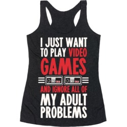 I Just Want To Play Video Games And Ignore All Of My Adult Problems Racerback Tank from LookHUMAN found on Bargain Bro Philippines from LookHUMAN for $25.99