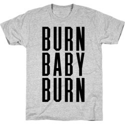 Burn Baby Burn T-Shirt from LookHUMAN