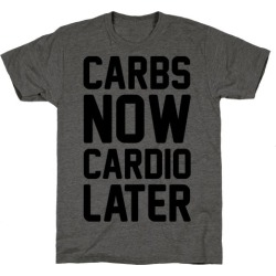 Carbs Now Cardio Later T-Shirt from LookHUMAN found on Bargain Bro Philippines from LookHUMAN for $25.99