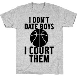 I Don't Date Boys, I Court Them (Basketball) T-Shirt from LookHUMAN