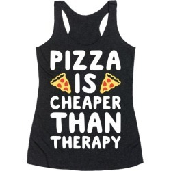 Pizza Is Cheaper Than Therapy Racerback Tank from LookHUMAN