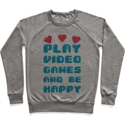 Play Video Games And Be Happy Pullover from LookHUMAN