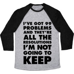 I've Got 99 Problems and they're All The Resolutions I'm Not Going To Keep Baseball Tee from LookHUMAN found on Bargain Bro Philippines from LookHUMAN for $29.99
