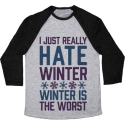 I Just Really Hate Winter, Winter Is The Worst Baseball Tee from LookHUMAN