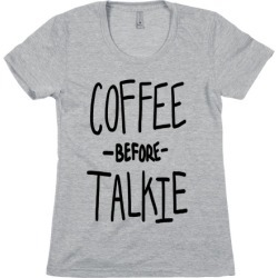 Coffee Before Talkie T-Shirt from LookHUMAN