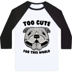 Too Cute for This World Pit Bull Baseball Tee from LookHUMAN
