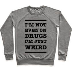 I'm Just Weird Pullover from LookHUMAN found on Bargain Bro Philippines from LookHUMAN for $34.99