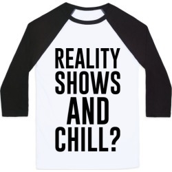 Reality Shows And Chill Baseball Tee from LookHUMAN