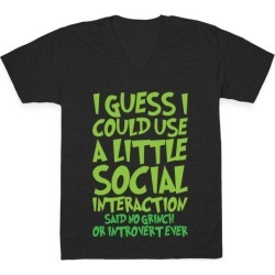 I Guess I Could Use A Little Social Interaction Grinch Quote Parody White Print V-Neck T-Shirt from LookHUMAN