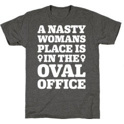 A Nasty Womans Place Is In The Oval Office White Print T-Shirt from LookHUMAN