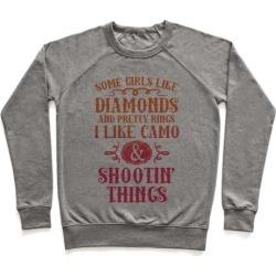 Some Girls Like Diamonds And Pretty Rings I Like Camo And Shootin' Things Pullover from LookHUMAN