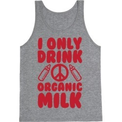 I Only Drink Organic Milk Tank Top from LookHUMAN