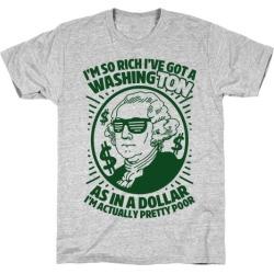 I'm So Rich I've Got a WashingTON T-Shirt from LookHUMAN