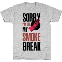Sorry I'm On My Smoke Break T-Shirt from LookHUMAN found on Bargain Bro Philippines from LookHUMAN for $21.99