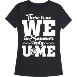 There Is No We In Summer Only U And Me T-Shirt from LookHUMAN found on Bargain Bro from LookHUMAN for USD $19.75
