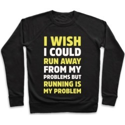 Running is My Problem Pullover from LookHUMAN
