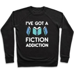 I've Got A Fiction Addiction Pullover from LookHUMAN
