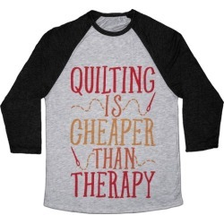Quilting Is Cheaper Than Therapy Baseball Tee from LookHUMAN