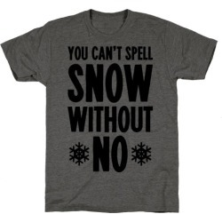 You Can't Spell Snow Without No T-Shirt from LookHUMAN found on Bargain Bro Philippines from LookHUMAN for $25.99