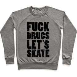 F*** Drugs Let's Skate Pullover from LookHUMAN
