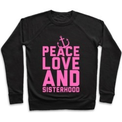 Peace Love And Sisterhood Pullover from LookHUMAN