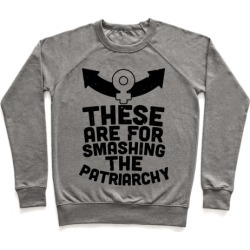 These Are For Smashing The Patriarchy Pullover from LookHUMAN
