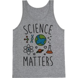 Science Matters Tank Top from LookHUMAN found on Bargain Bro Philippines from LookHUMAN for $25.99