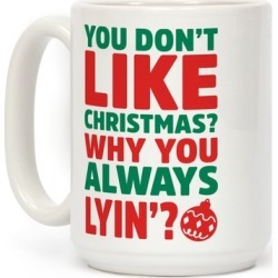 You Don't Like Christmas? Why You Always Lyin? Mug from LookHUMAN found on Bargain Bro Philippines from LookHUMAN for $17.99