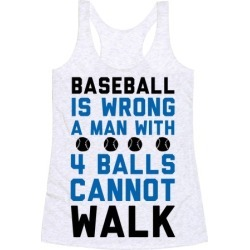 Baseball Is Wrong A Man With Four Balls Cannot Walk Racerback Tank from LookHUMAN