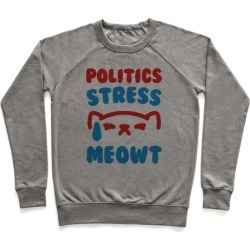 Politics Stress Meowt Pullover from LookHUMAN