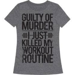Guilty Of Murder - I Just Killed My Workout Routine T-Shirt from LookHUMAN
