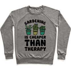 Gardening Is Cheaper Than Therapy Pullover from LookHUMAN