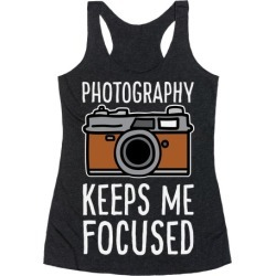 Photography Keeps Me Focused Racerback Tank from LookHUMAN found on Bargain Bro Philippines from LookHUMAN for $25.99