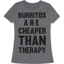 Burritos Are Cheaper Than Therapy T-Shirt from LookHUMAN