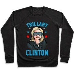 Trillary Clinton Pullover from LookHUMAN
