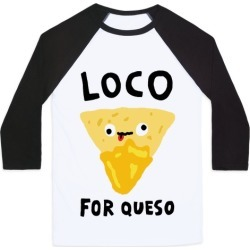 Loco For Queso Baseball Tee from LookHUMAN