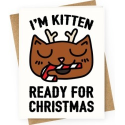I'm Kitten Ready For Christmas Greeting Card from LookHUMAN found on GamingScroll.com from LookHUMAN for $6.95