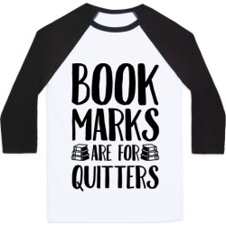 Bookmarks Are For Quitters Baseball Tee from LookHUMAN