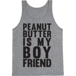 Peanut Butter Is My Boyfriend Tank Top from LookHUMAN