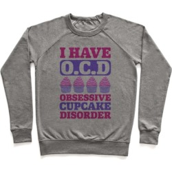 I Have OCD: Obsessive Cupcake Disorder Pullover from LookHUMAN