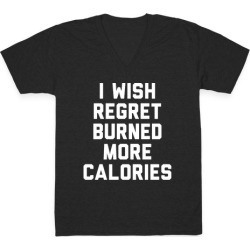 I Wish Regret Burned More Calories V-Neck T-Shirt from LookHUMAN