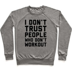 I Don't Trust People Who Don't Workout Pullover from LookHUMAN