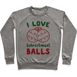 I Love (Christmas) Balls Pullover from LookHUMAN