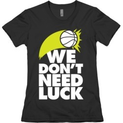 We Don't Need Luck (Basketball) T-Shirt from LookHUMAN
