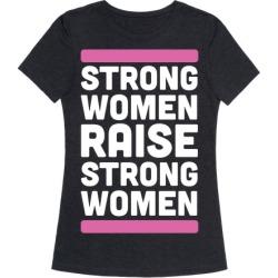Strong Women Raise Strong Women T-Shirt from LookHUMAN