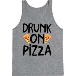 Drunk On Pizza Tank Top from LookHUMAN
