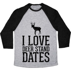 I Love Deer Stand Dates Baseball Tee from LookHUMAN
