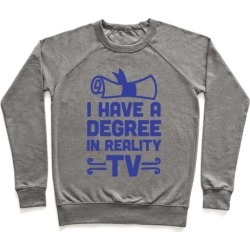 I Have A Degree In Reality TV Pullover from LookHUMAN